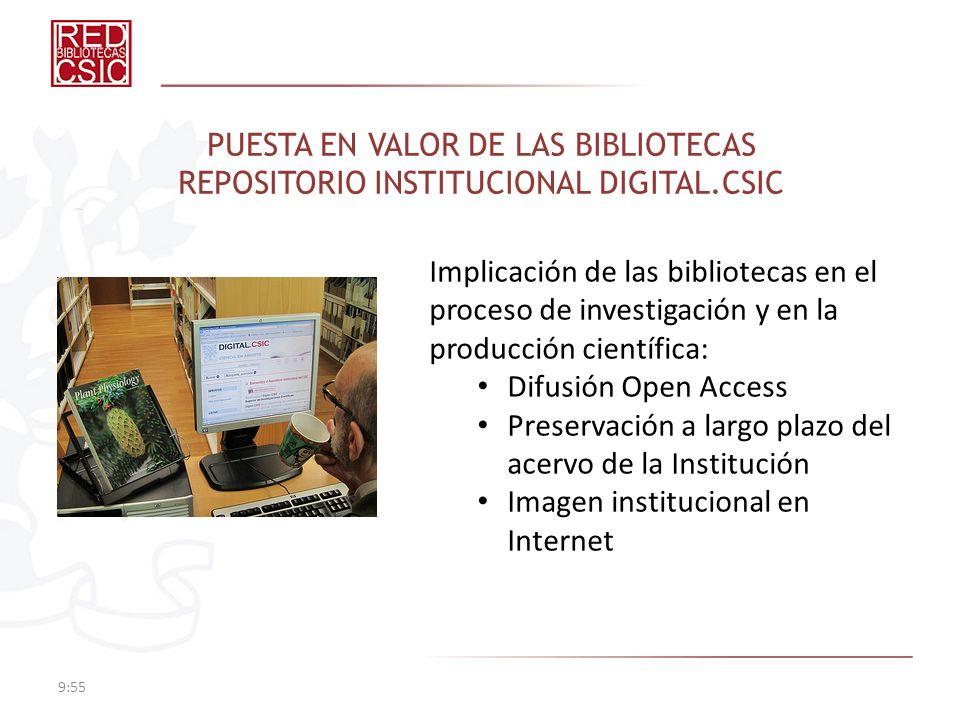 PUESTA EN VALOR DE LAS BIBLIOTECAS REPOSITORIO INSTITUCIONAL DIGITAL.CSIC 9:57 Implicación de las bibliotecas en el proceso de investigación y en la p