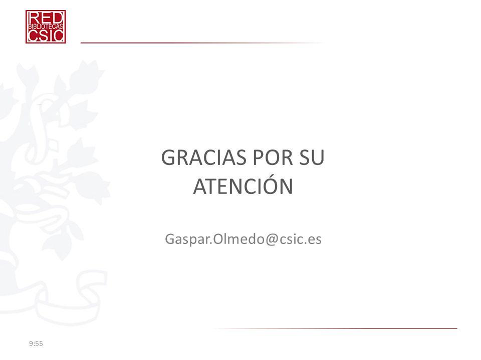 GRACIAS POR SU ATENCIÓN Gaspar.Olmedo@csic.es 9:57