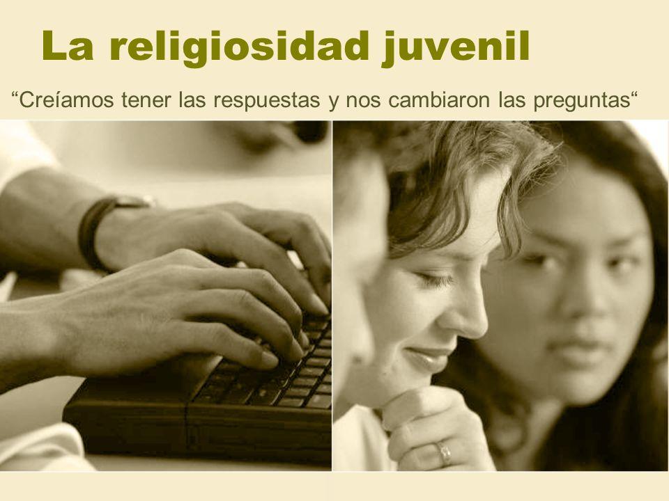 La religiosidad juvenil Creíamos tener las respuestas y nos cambiaron las preguntas