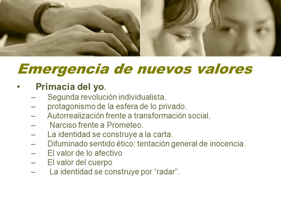 Emergencia de nuevos valores Primacía del yo.