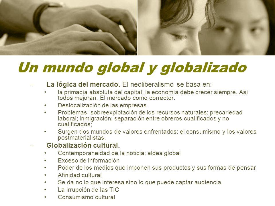 Un mundo global y globalizado –La lógica del mercado.