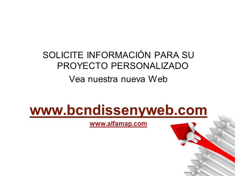 SOLICITE INFORMACIÓN PARA SU PROYECTO PERSONALIZADO Vea nuestra nueva Web www.bcndissenyweb.com www.alfamap.com