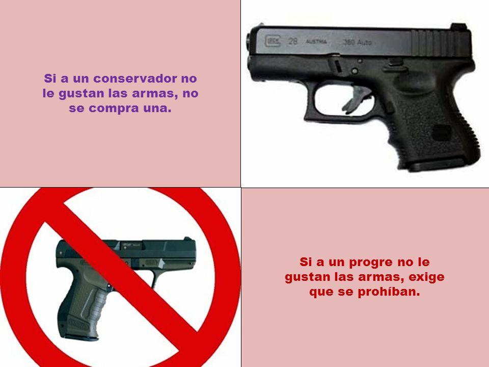 Si a un conservador no le gustan las armas, no se compra una.