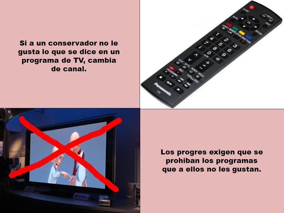 Si a un conservador no le gusta lo que se dice en un programa de TV, cambia de canal.