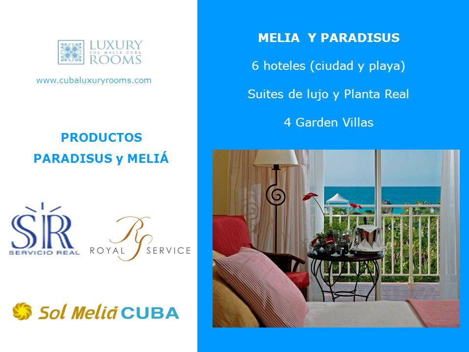 www.cubaluxuryrooms.com MELIA Y PARADISUS 6 hoteles (ciudad y playa) Suites de lujo y Planta Real 4 Garden Villas PRODUCTOS PARADISUS y MELIÁ