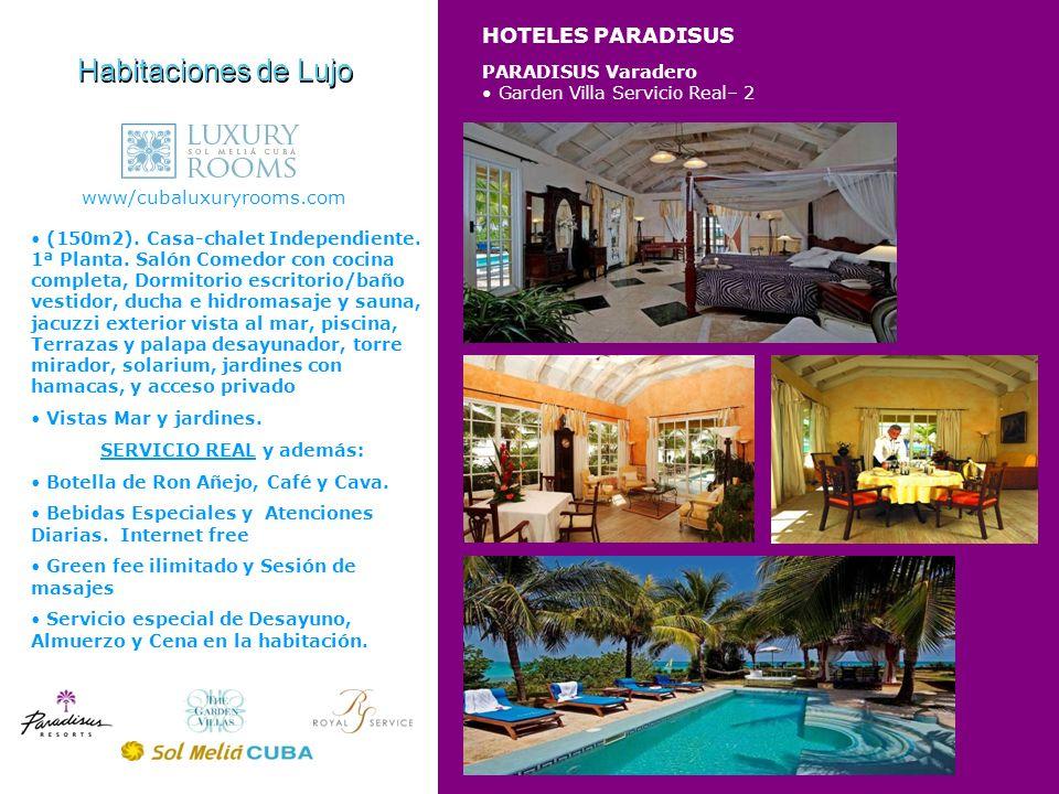 HOTELES PARADISUS Habitaciones de Lujo www/cubaluxuryrooms.com PARADISUS Varadero Garden Villa Servicio Real– 2 (150m2). Casa-chalet Independiente. 1ª