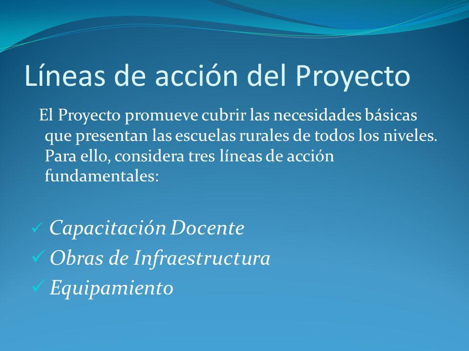 Líneas de acción del Proyecto El Proyecto promueve cubrir las necesidades básicas que presentan las escuelas rurales de todos los niveles.