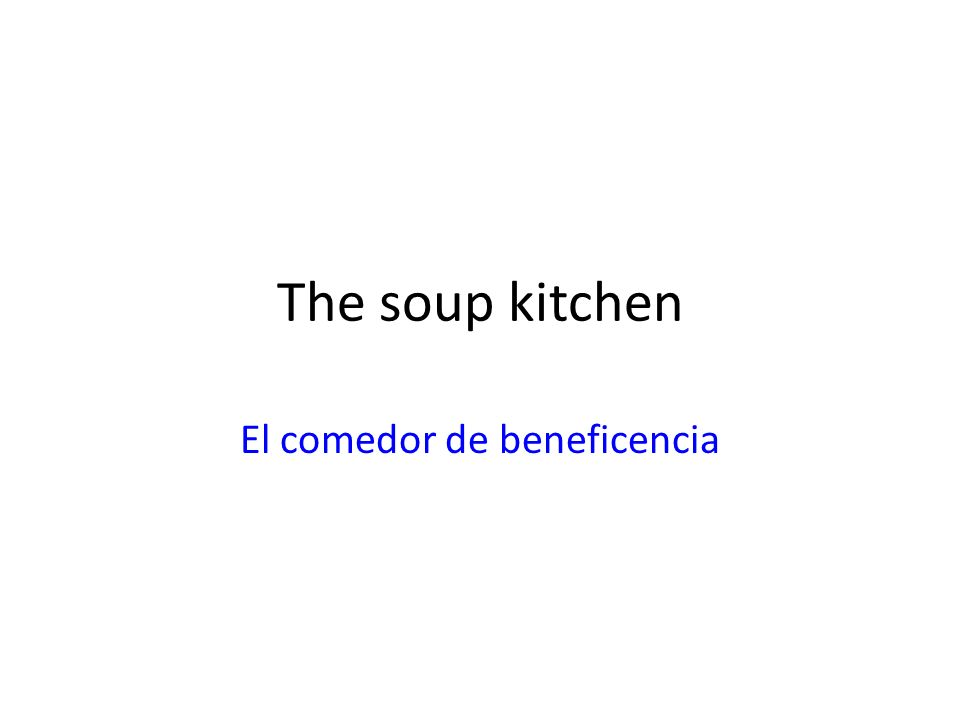 The soup kitchen El comedor de beneficencia