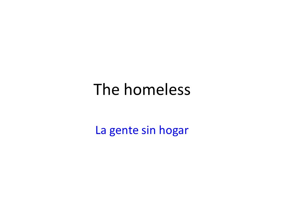 The homeless La gente sin hogar
