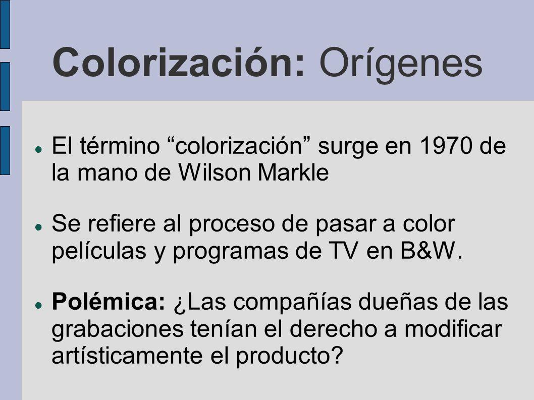 Colorización: Orígenes El término colorización surge en 1970 de la mano de Wilson Markle Se refiere al proceso de pasar a color películas y programas
