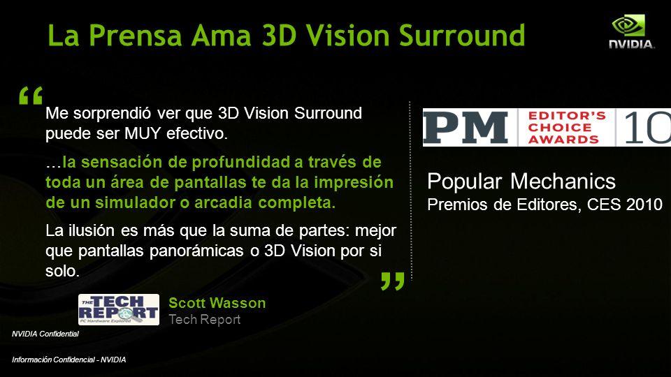 Información Confidencial - NVIDIA NVIDIA Confidential La Prensa Ama 3D Vision Surround Me sorprendió ver que 3D Vision Surround puede ser MUY efectivo