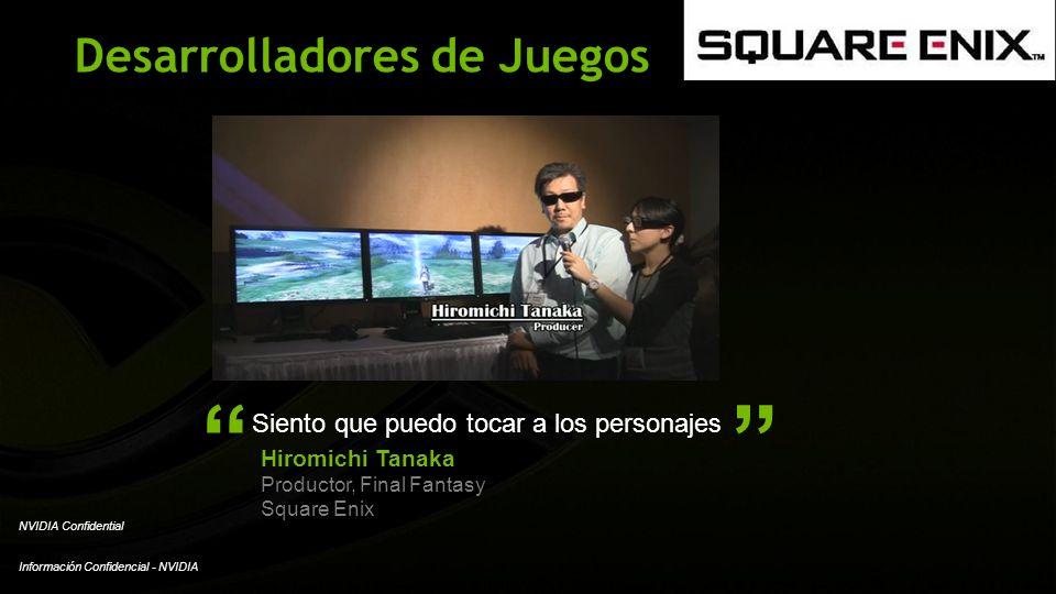 Información Confidencial - NVIDIA NVIDIA Confidential Desarrolladores de Juegos Siento que puedo tocar a los personajes Hiromichi Tanaka Productor, Fi