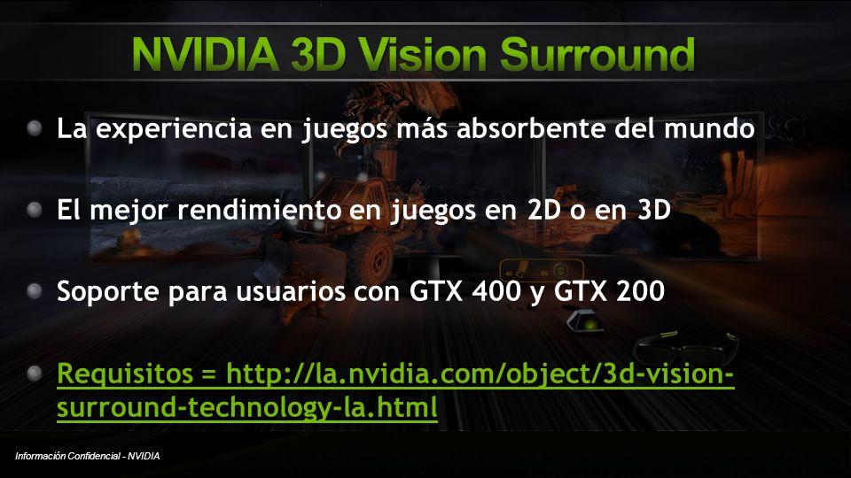 Información Confidencial - NVIDIA La experiencia en juegos más absorbente del mundo El mejor rendimiento en juegos en 2D o en 3D Soporte para usuarios
