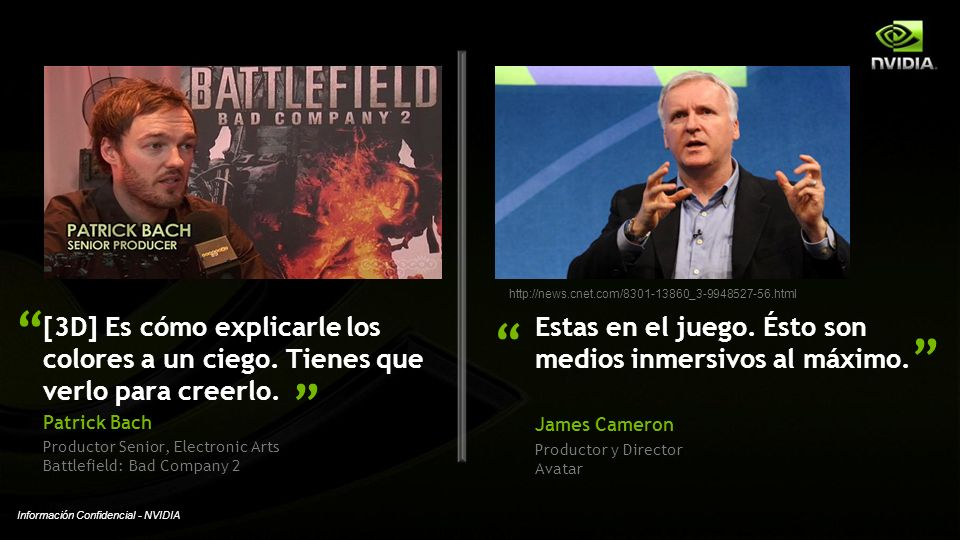 Información Confidencial - NVIDIA http://news.cnet.com/8301-13860_3-9948527-56.html Estas en el juego. Ésto son medios inmersivos al máximo. James Cam