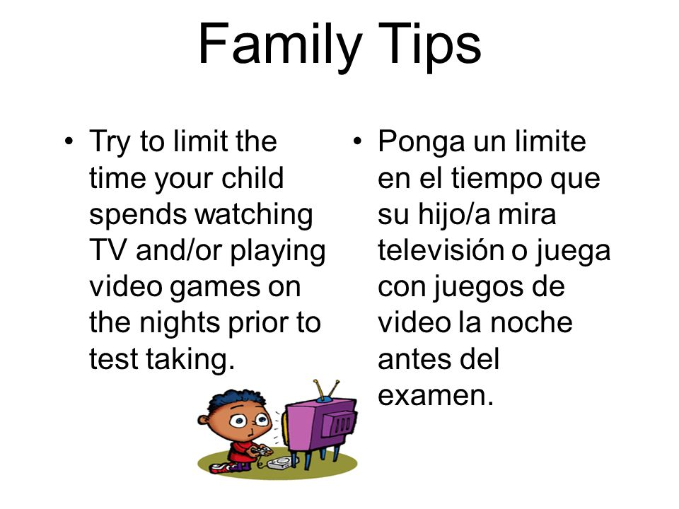 Family Tips Ensure that your child is present during testing Children generally perform better when taking tests with their classmates rather than at a make-up time.