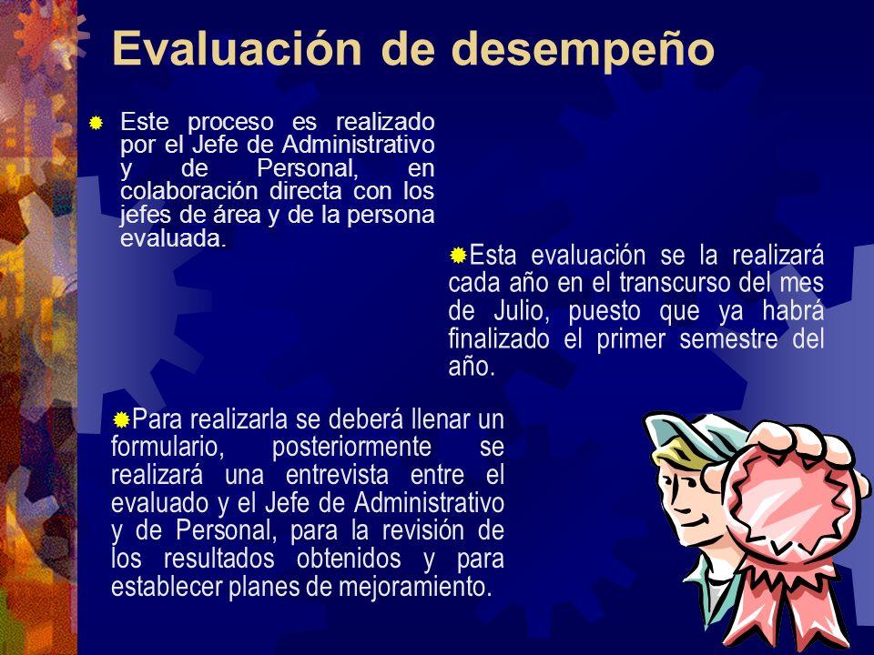 Evaluación de desempeño Este proceso es realizado por el Jefe de Administrativo y de Personal, en colaboración directa con los jefes de área y de la p