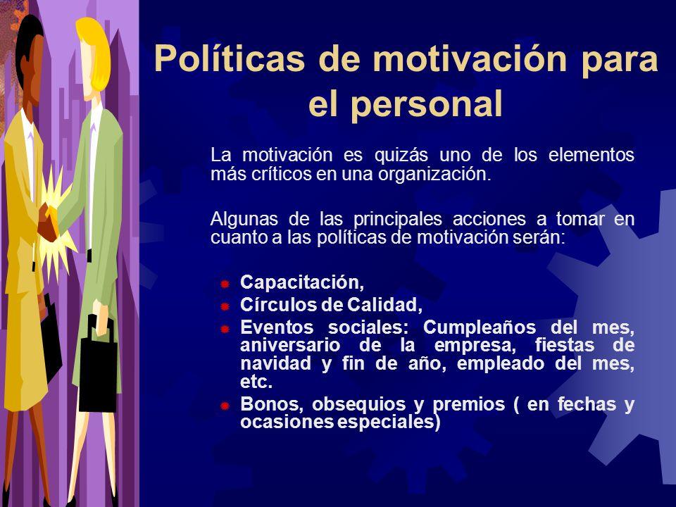 Políticas de motivación para el personal La motivación es quizás uno de los elementos más críticos en una organización. Algunas de las principales acc