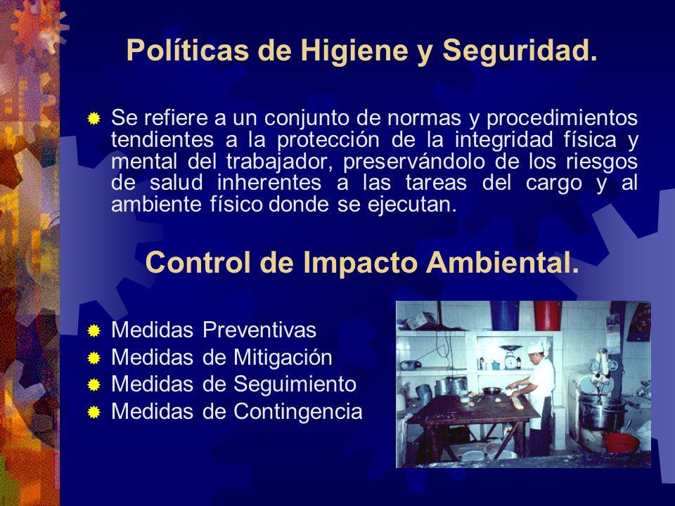 Políticas de Higiene y Seguridad. Se refiere a un conjunto de normas y procedimientos tendientes a la protección de la integridad física y mental del