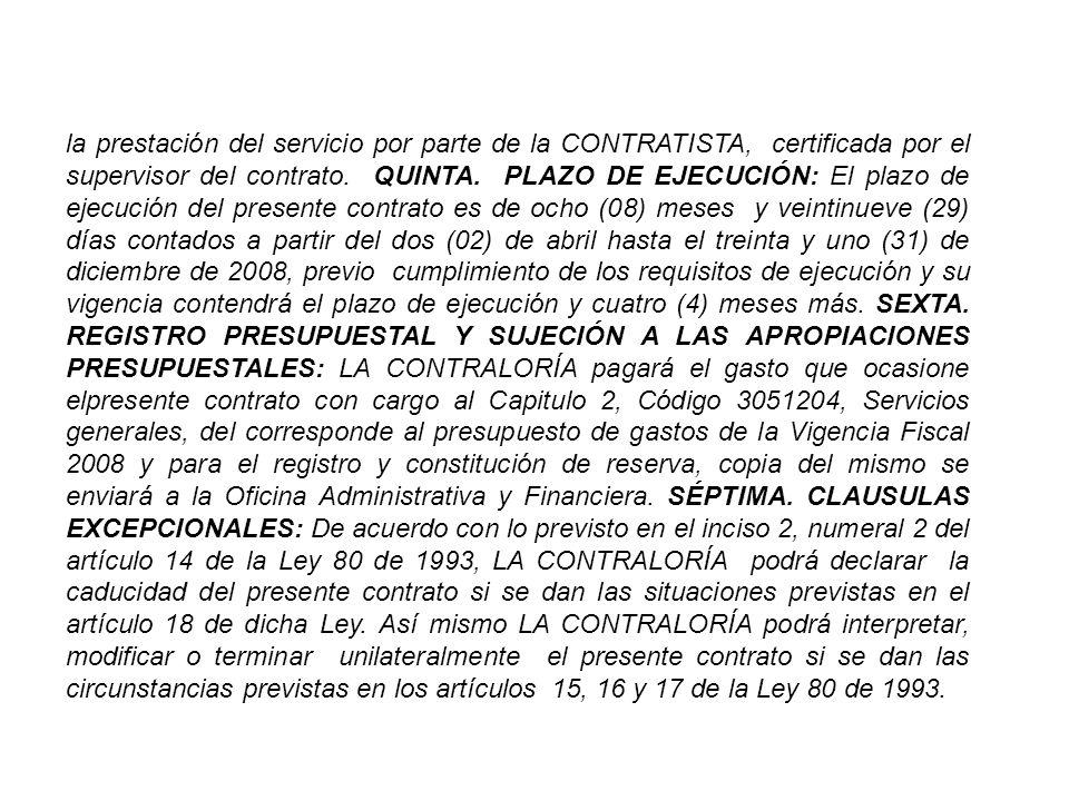la prestación del servicio por parte de la CONTRATISTA, certificada por el supervisor del contrato.