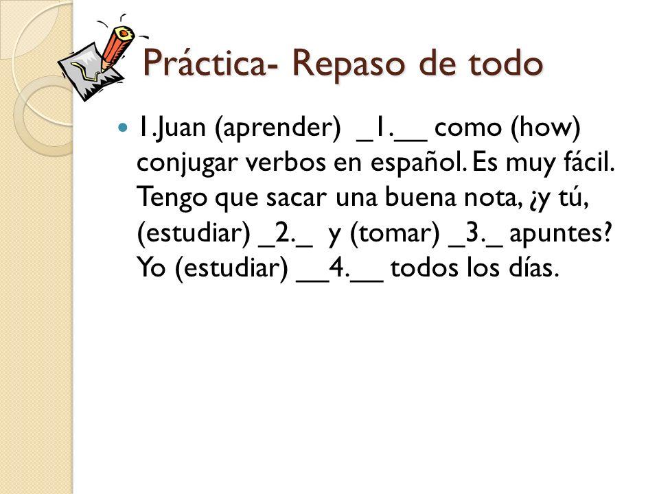 Práctica- Repaso de todo 1.Juan (aprender) _1.__ como (how) conjugar verbos en español.
