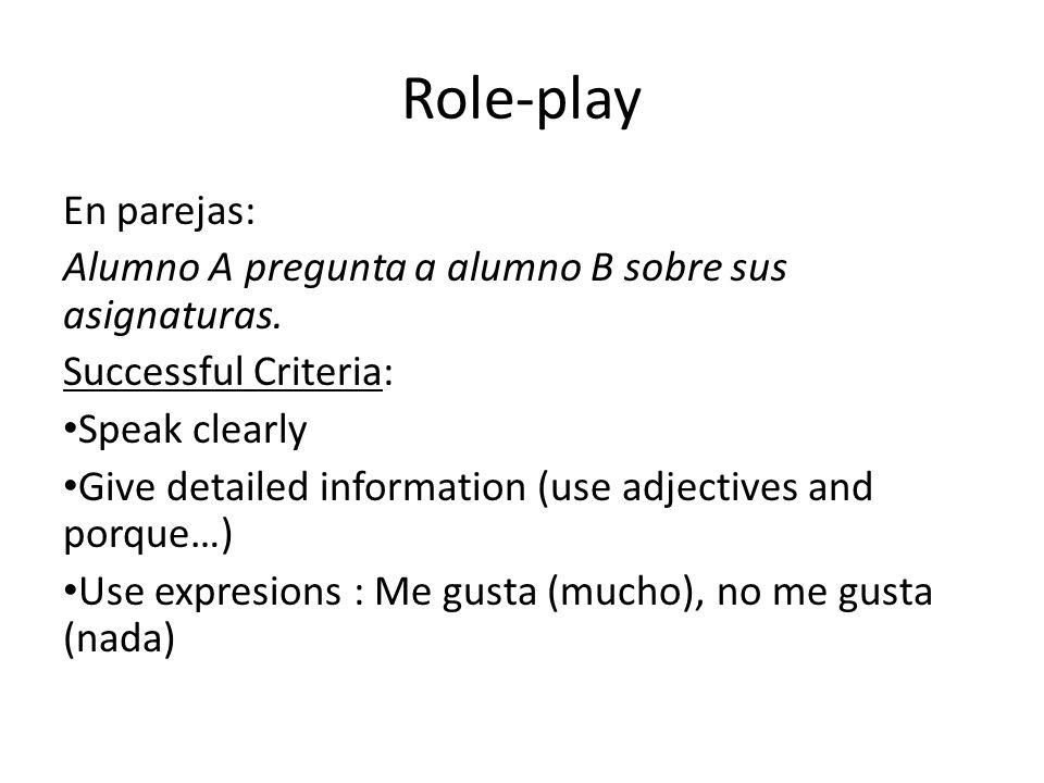 Role-play En parejas: Alumno A pregunta a alumno B sobre sus asignaturas. Successful Criteria: Speak clearly Give detailed information (use adjectives