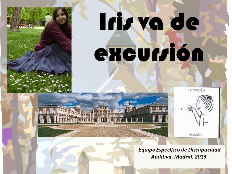 Iris va de excursión Equipo Específico de Discapacidad Auditiva. Madrid. 2013.