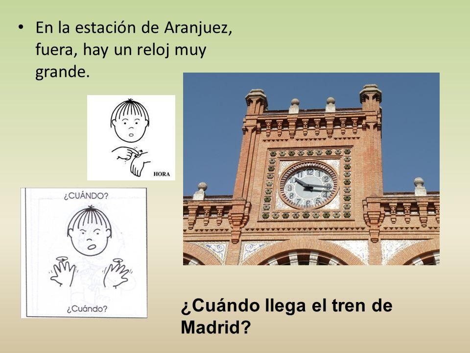 En la estación de Aranjuez, fuera, hay un reloj muy grande. ¿Cuándo llega el tren de Madrid?