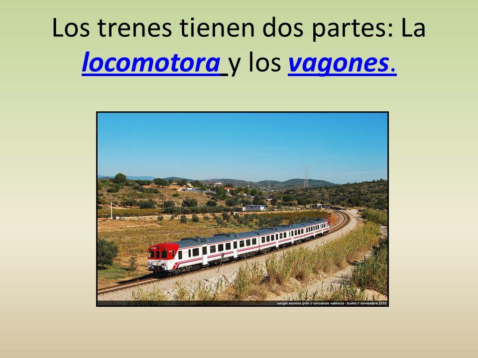 Los trenes tienen dos partes: La locomotora y los vagones. locomotoravagones.