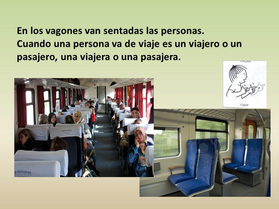 En los vagones van sentadas las personas. Cuando una persona va de viaje es un viajero o un pasajero, una viajera o una pasajera.