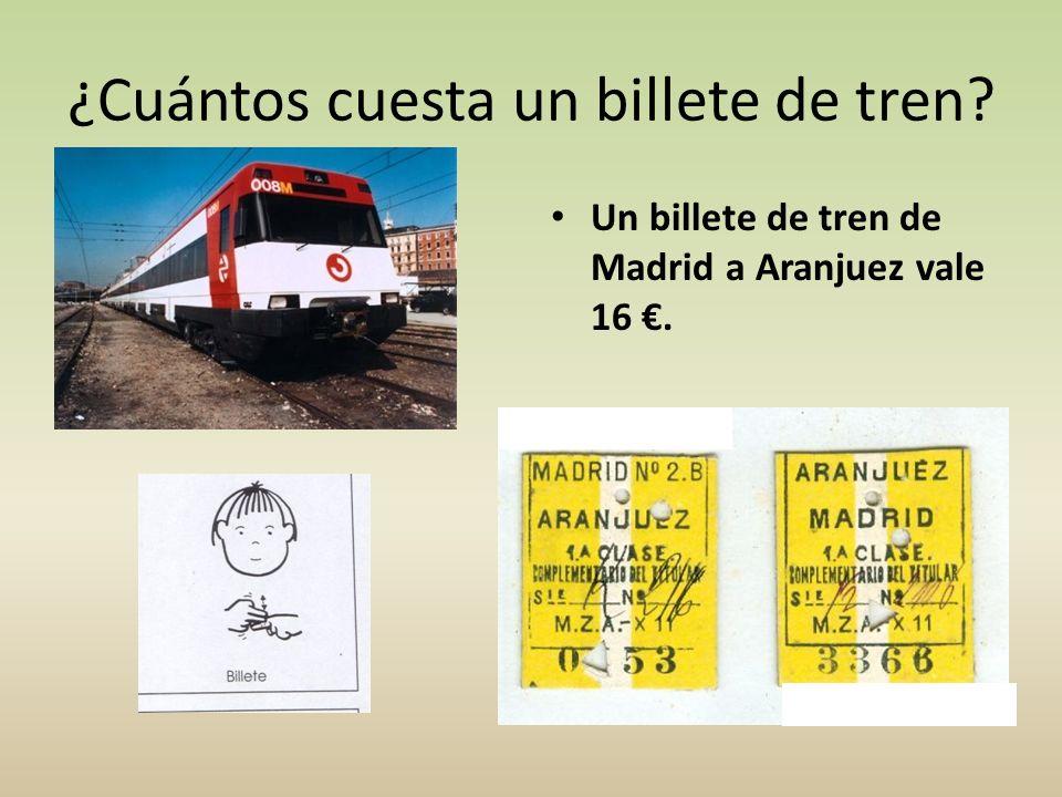 ¿Cuántos cuesta un billete de tren? Un billete de tren de Madrid a Aranjuez vale 16.