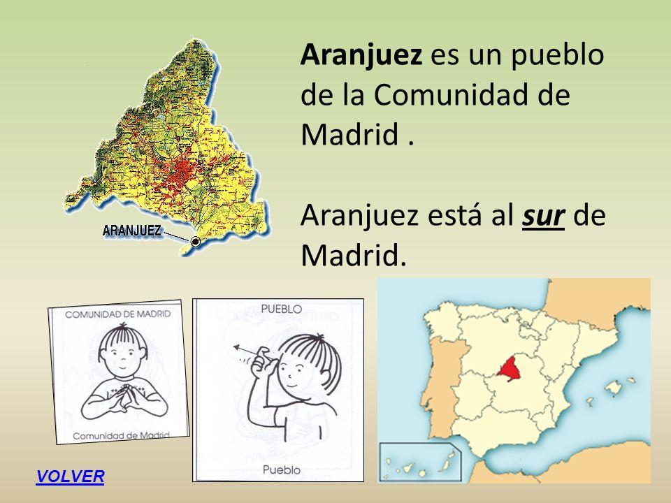 Aranjuez es un pueblo de la Comunidad de Madrid. Aranjuez está al sur de Madrid. VOLVER