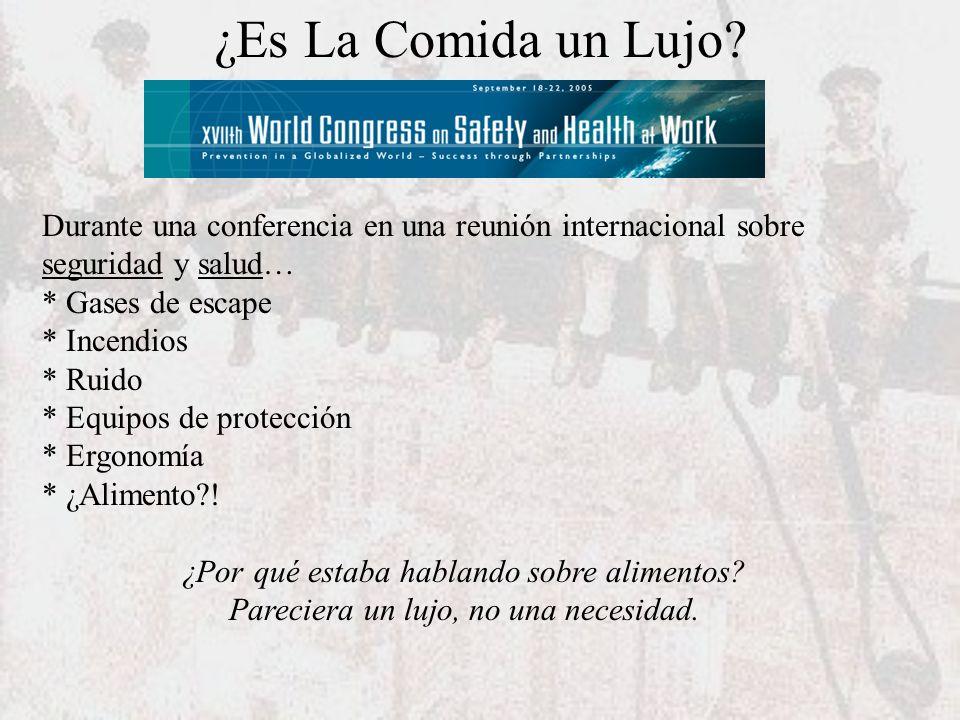 ¿Es La Comida un Lujo? Durante una conferencia en una reunión internacional sobre seguridad y salud… * Gases de escape * Incendios * Ruido * Equipos d