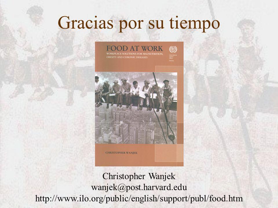 Gracias por su tiempo Christopher Wanjek wanjek@post.harvard.edu http://www.ilo.org/public/english/support/publ/food.htm
