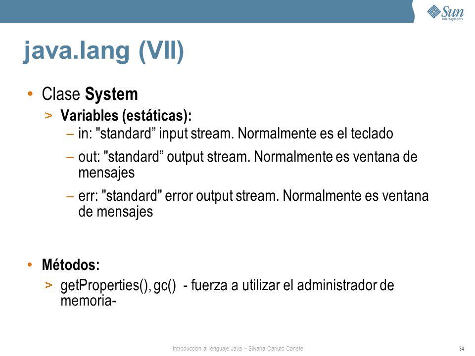 Introducción al lenguaje Java – Silvana Canuto Canete 34 java.lang (VII) Clase System > Variables (estáticas): –in: standard input stream.