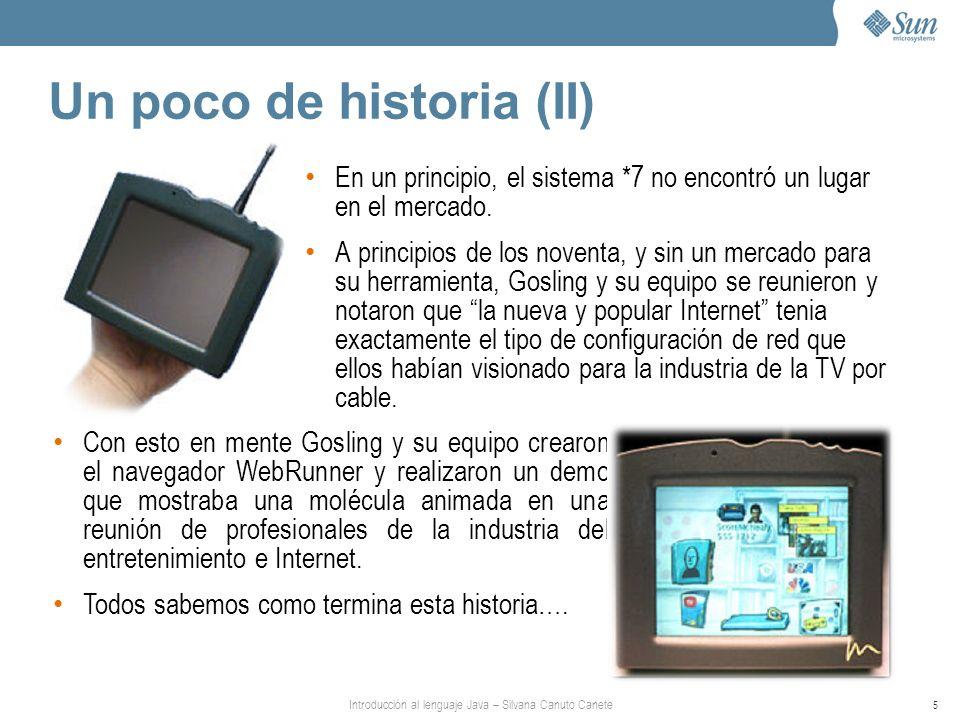 Introducción al lenguaje Java – Silvana Canuto Canete 5 Un poco de historia (II) En un principio, el sistema *7 no encontró un lugar en el mercado.