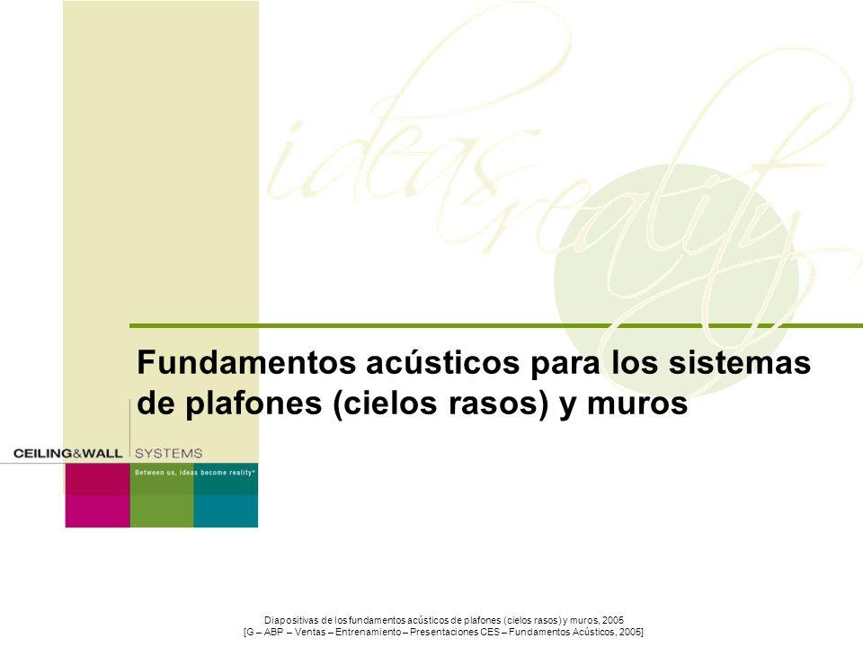 Fundamentos acústicos para los sistemas de plafones (cielos rasos) y muros Diapositivas de los fundamentos acústicos de plafones (cielos rasos) y muro