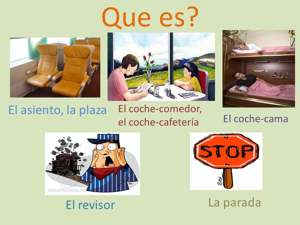 Que es? El asiento, la plaza El coche-comedor, el coche-cafetería El coche-cama El revisor La parada