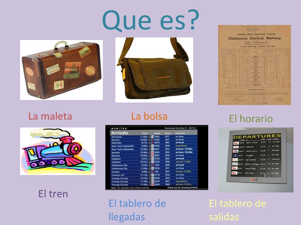 Que es? La maletaLa bolsa El horario El tren El tablero de llegadas El tablero de salidas