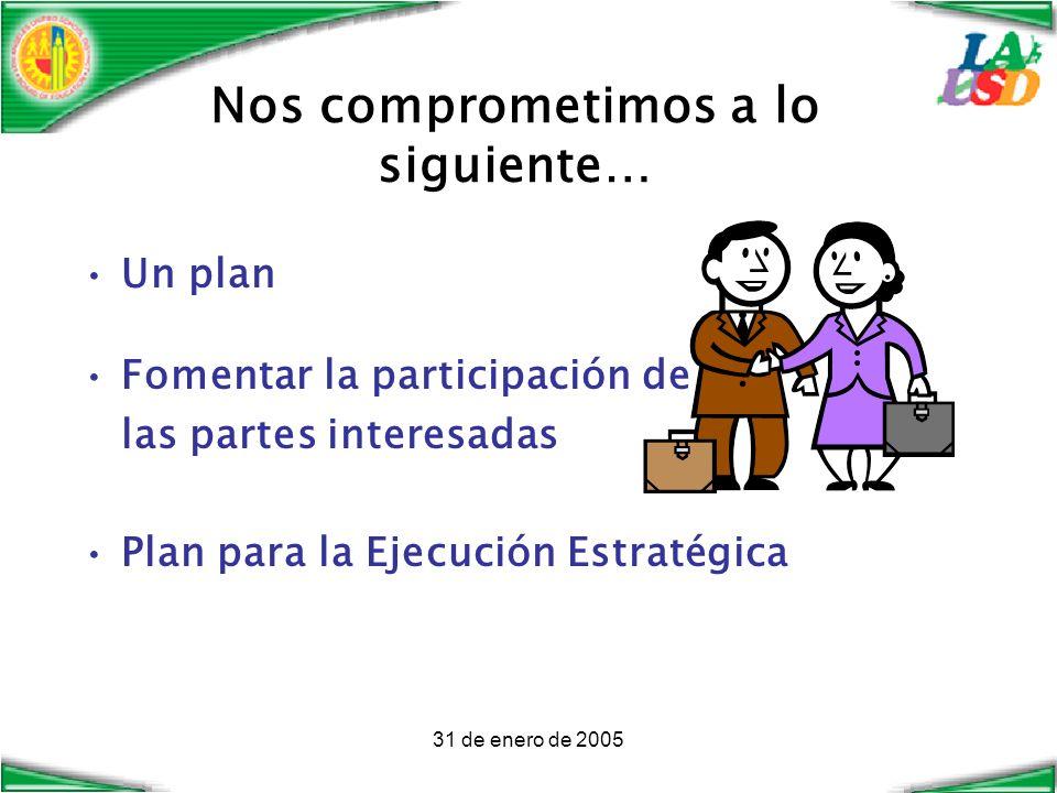 31 de enero de 2005 Nos comprometimos a lo siguiente… Un plan Fomentar la participación de las partes interesadas Plan para la Ejecución Estratégica