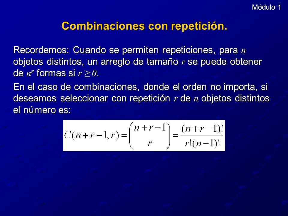 Módulo 1 Combinaciones con repetición. Recordemos: Cuando se permiten repeticiones, para n objetos distintos, un arreglo de tamaño r se puede obtener