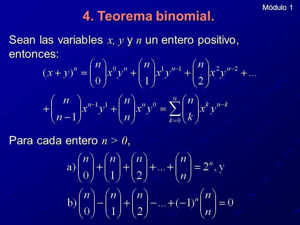Módulo 1 4. Teorema binomial. Sean las variables x, y y n un entero positivo, entonces: Para cada entero n > 0,