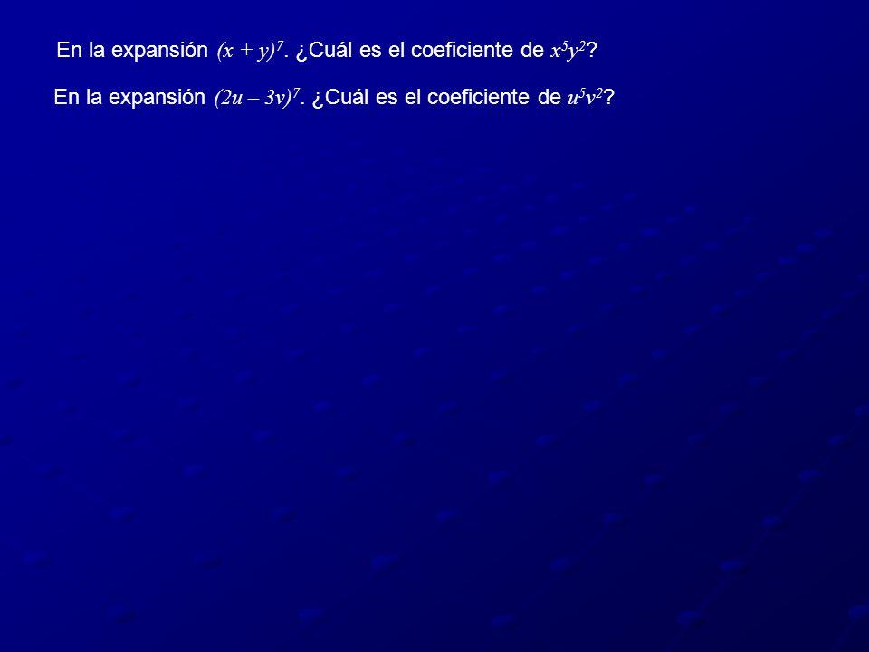 En la expansión (x + y) 7. ¿Cuál es el coeficiente de x 5 y 2 ? En la expansión (2u – 3v) 7. ¿Cuál es el coeficiente de u 5 v 2 ?