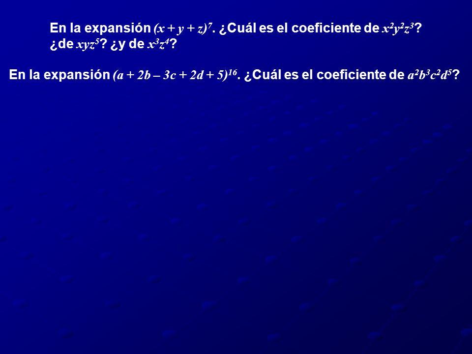 En la expansión (a + 2b – 3c + 2d + 5) 16. ¿Cuál es el coeficiente de a 2 b 3 c 2 d 5 ? En la expansión (x + y + z) 7. ¿Cuál es el coeficiente de x 2