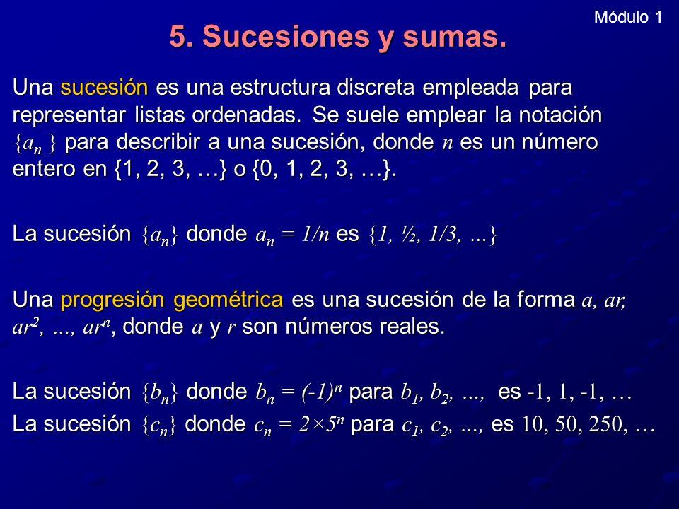 5. Sucesiones y sumas. Una sucesión es una estructura discreta empleada para representar listas ordenadas. Se suele emplear la notación {a n } para de