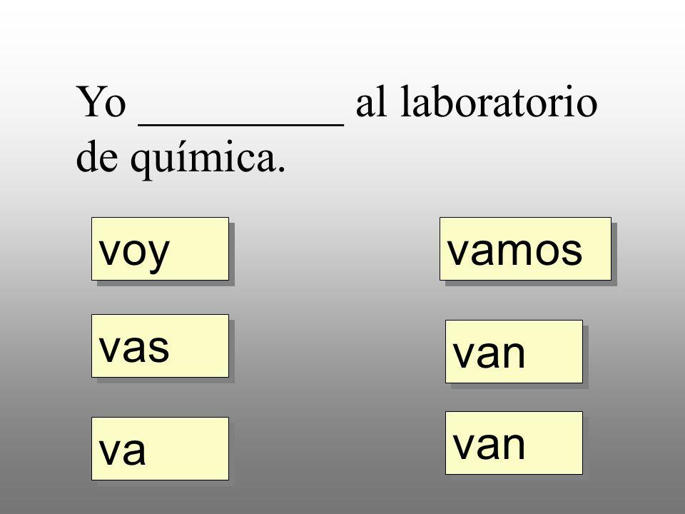 voy vas va vamos van Yo _________ al laboratorio de química.