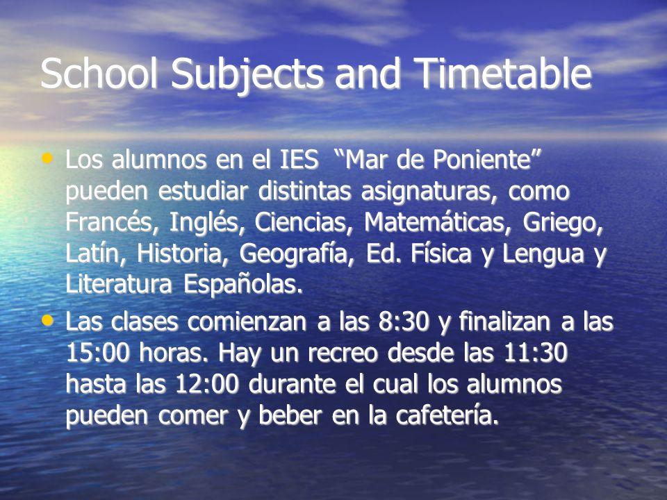 School Subjects and Timetable Los alumnos en el IES Mar de Poniente pueden estudiar distintas asignaturas, como Francés, Inglés, Ciencias, Matemáticas, Griego, Latín, Historia, Geografía, Ed.