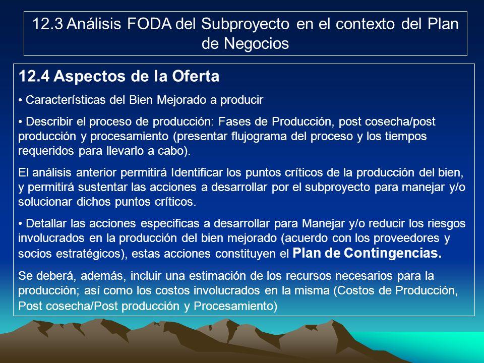 12.3 Análisis FODA del Subproyecto en el contexto del Plan de Negocios 12.4 Aspectos de la Oferta Características del Bien Mejorado a producir Describ