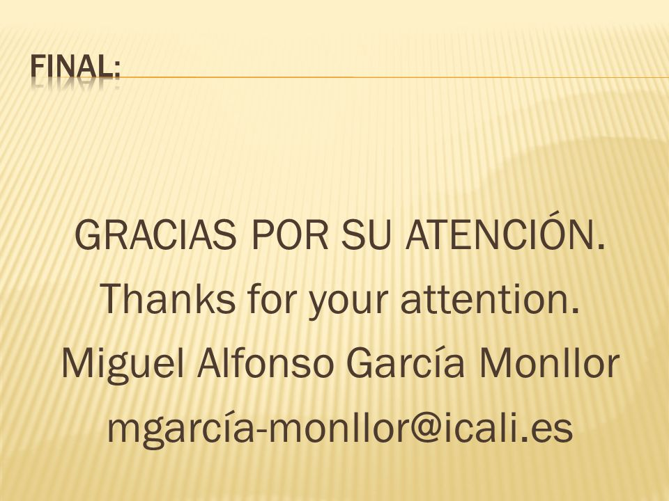 GRACIAS POR SU ATENCIÓN. Thanks for your attention. Miguel Alfonso García Monllor mgarcía-monllor@icali.es