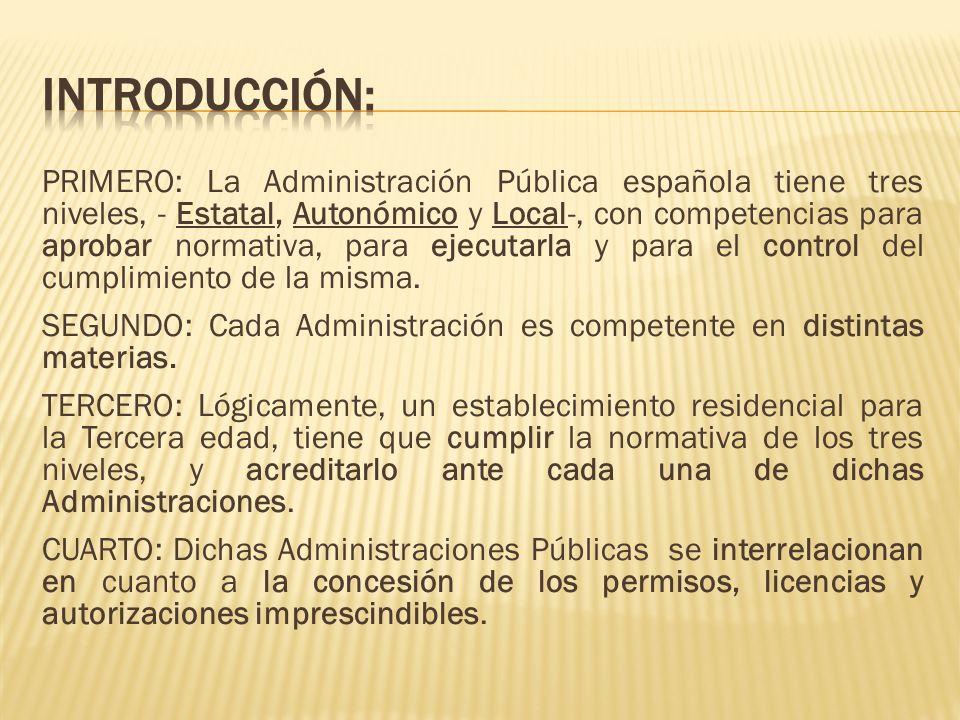 PRIMERO: La Administración Pública española tiene tres niveles, - Estatal, Autonómico y Local-, con competencias para aprobar normativa, para ejecutar