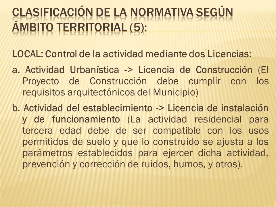 LOCAL: Control de la actividad mediante dos Licencias: a. Actividad Urbanística -> Licencia de Construcción (El Proyecto de Construcción debe cumplir